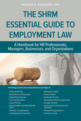 The SHRM Essential Guide to Employment Law: A Handbook for HR Professionals, Managers, Businesses, and Organizations Cover Image