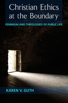 Christian Ethics at the Boundary: Feminism and Theologies of Public Life Cover Image