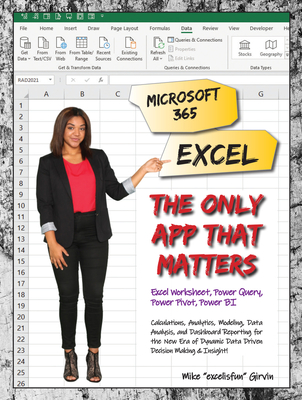 Microsoft 365 Excel: The Only App That Matters: Calculations, Analytics, Modeling, Data Analysis and Dashboard Reporting for the New Era of Dynamic Data Driven Decision Making & Insight Cover Image