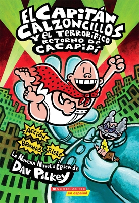 El Capitán Calzoncillos y el terrorífico retorno de Cacapipí (Captain Underpants #9): (Spanish language edition of Captain Underpants and the Terrifying Return of Tippy Tinkletrousers) Cover Image