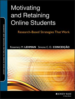 Motivating and Retaining Online Students: Research-Based Strategies That Work (Jossey-Bass Guides to Online Teaching and Learning #41) Cover Image