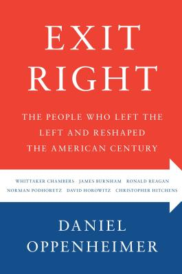 Exit Right: The People Who Left the Left and Reshaped the American Century Cover Image