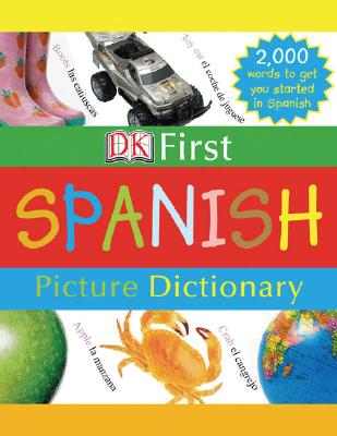 DK First Picture Dictionary: Spanish: 2,000 Words to Get You Started in Spanish Cover Image