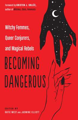 Becoming Dangerous: Witchy Femmes, Queer Conjurers, and Magical Rebels Cover Image