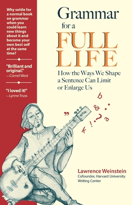 Grammar for a Full Life: How the Ways We Shape a Sentence Can Limit or Enlarge Us Cover Image