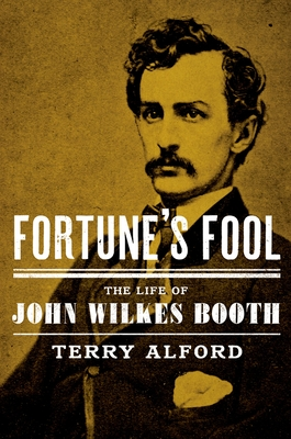 Fortune's Fool: The Life of John Wilkes Booth Cover Image