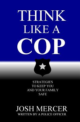 Think like a Cop: Strategies to Keep You and Your Family Safe Cover Image