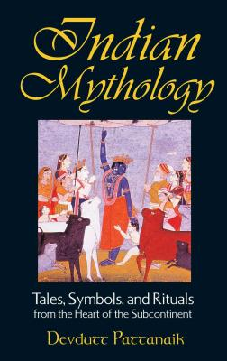 Indian Mythology: Tales, Symbols, and Rituals from the Heart of the Subcontinent Cover Image