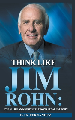 Think Like Jim Rohn: Top 30 Life and Business Lessons from Jim Rohn Cover Image