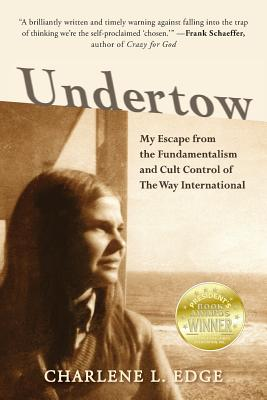 Undertow: My Escape from the Fundamentalism and Cult Control of The Way International Cover Image
