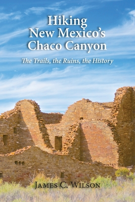 Hiking New Mexico's Chaco Canyon: The Trails, the Ruins, the History Cover Image