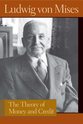 The Theory of Money and Credit (Liberty Fund Library of the Works of Ludwig Von Mises) Cover Image