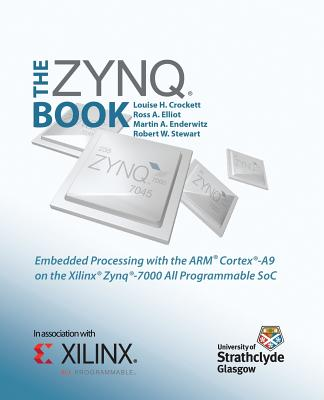 The Zynq Book: Embedded Processing with the Arm Cortex-A9 on the Xilinx Zynq-7000 All Programmable Soc Cover Image