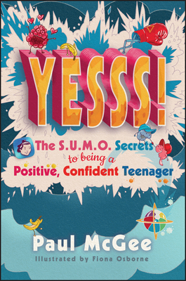 Yesss!: The Sumo Secrets to Being a Positive, Confident Teenager Cover Image