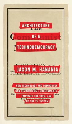 Architecture of a Technodemocracy (Treatise Edition): How Technology and Democracy Can Revolutionize Governments, Empower the 100%, and End the 1% Sys Cover Image
