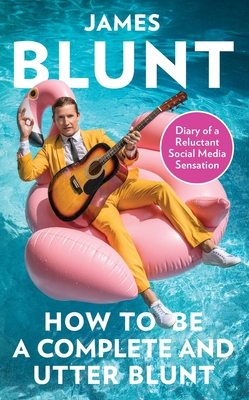 How To Be A Complete and Utter Blunt: Diary of a Reluctant Social Media Sensation cover