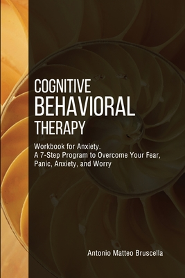 Cognitive Behavioral Therapy: Workbook for Anxiety. A 7-Step Program to Overcome Your Fear, Panic, Anxiety, and Worry Cover Image