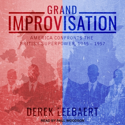 Grand Improvisation: America Confronts the British Superpower, 1945-1957 Cover Image