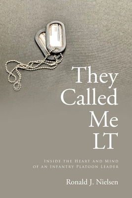 They Called Me LT: Inside the Heart and Mind of an Infantry Platoon Leader Cover Image