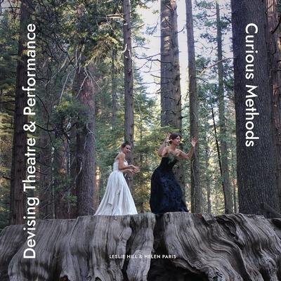 Devising Theatre & Performance: Curious Methods Cover Image