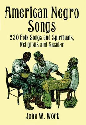 American Negro Songs: 230 Folk Songs and Spirituals, Religious and Secular (Dover Books on Music) Cover Image