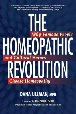 The Homeopathic Revolution: Why Famous People and Cultural Heroes Choose Homeopathy Cover Image