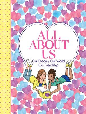All About Us: Our Friendship, Our Dreams, Our World Cover Image
