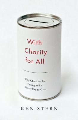 With Charity for All: Why Charities Are Failing and a Better Way to Give Cover Image