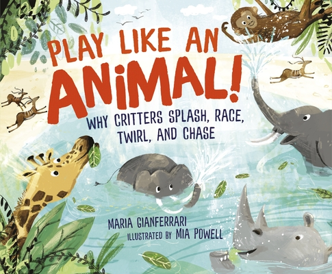 Play Like an Animal!: Why Critters Splash, Race, Twirl, and Chase Cover Image