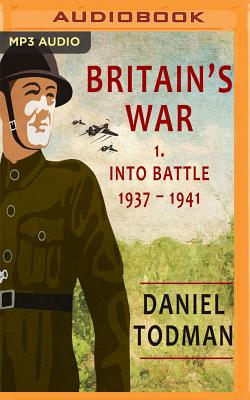 Britain's War: Volume 1, Into Battle, 1937-1941 Cover Image