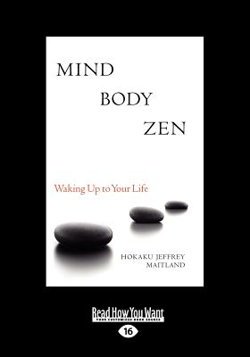 Mind Body Zen: Waking Up to Your Life (Large Print 16pt) Cover Image