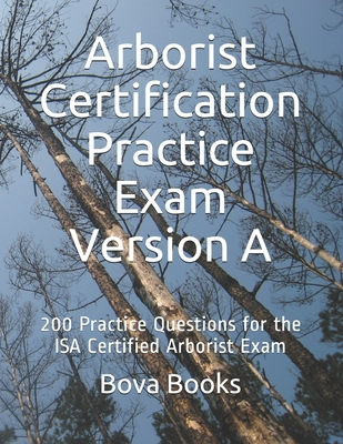 Arborist Certification Practice Exam Version A: 200 Practice Questions for the ISA Certified Arborist Exam Cover Image
