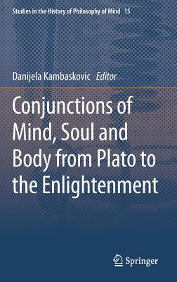 Conjunctions of Mind, Soul and Body from Plato to the Enlightenment (Studies in the History of Philosophy of Mind #15) Cover Image