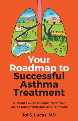 Your Roadmap to Successful Asthma Treatment: A Parent's Guide to Preparing for Your Child's Doctor Visits and Long-Term Care Cover Image