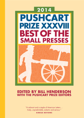 The Pushcart Prize XXXVIII: Best of the Small Presses 2014 Edition (The Pushcart Prize Anthologies #38) Cover Image