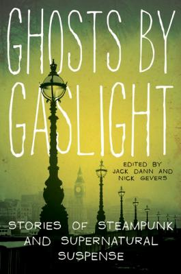 Ghosts by Gaslight: Stories of Steampunk and Supernatural Suspense Cover Image