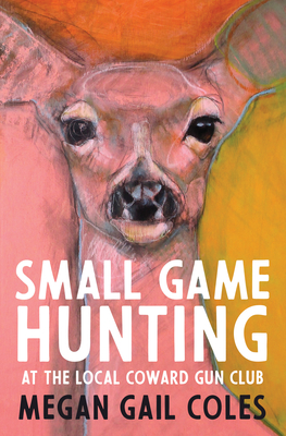 Small Game Hunting at the Local Coward Gun Club Cover Image