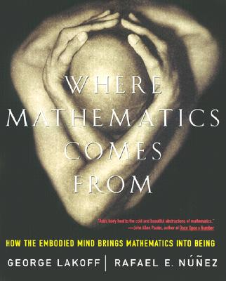Where Mathematics Come From: How The Embodied Mind Brings Mathematics Into Being Cover Image