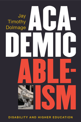 Academic Ableism: Disability and Higher Education (Corporealities: Discourses Of Disability) Cover Image
