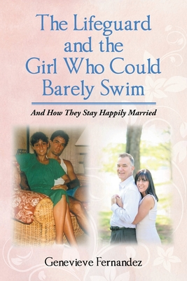 The Lifeguard and the Girl Who Could Barely Swim: And How They Stay Happily Married cover