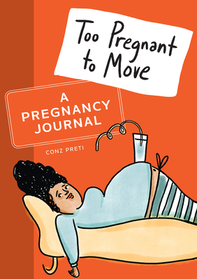 Too Pregnant to Move: A Pregnancy Journal Cover Image