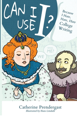 Can I Use I?: Because I Hate, Hate, Hate College Writing Cover Image