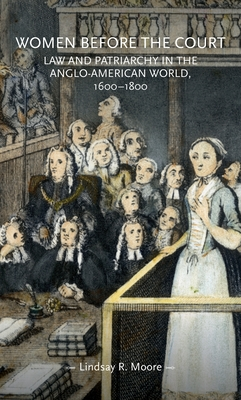 Women Before the Court: Law and Patriarchy in the Anglo-American World, 1600-1800 (Gender in History) Cover Image