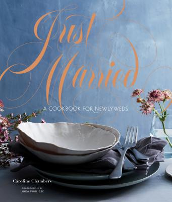 Just Married: A Cookbook for Newlyweds (Cookbooks for Two, Entertaining Cookbook, Easy Dinner Recipes) Cover Image