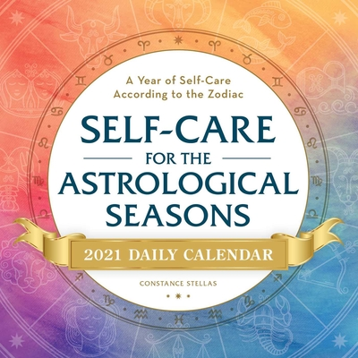 Self-Care for the Astrological Seasons 2021 Daily Calendar: A Year of Self-Care According to the Zodiac Cover Image