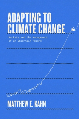 Adapting to Climate Change: Markets and the Management of an Uncertain Future Cover Image