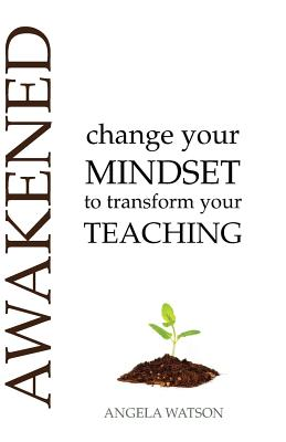 Awakened: Change Your Mindset to Transform Your Teaching Cover Image