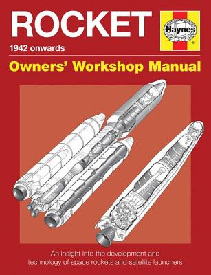 Rocket Manual - 1942 onwards: An insight into the development and technology of space rockets and satellite launchers (Owners' Workshop Manual) Cover Image