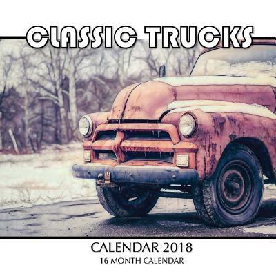 Classic Trucks Calendar 2018: 16 Month Calendar Cover Image