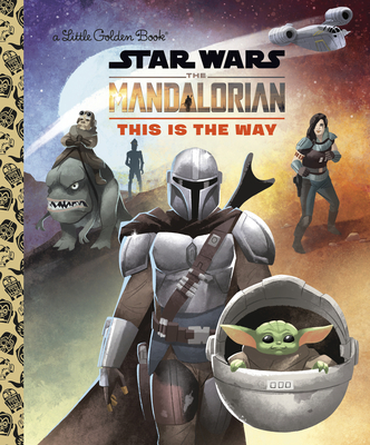 This Is the Way (Star Wars: The Mandalorian) (Little Golden Book) Cover Image